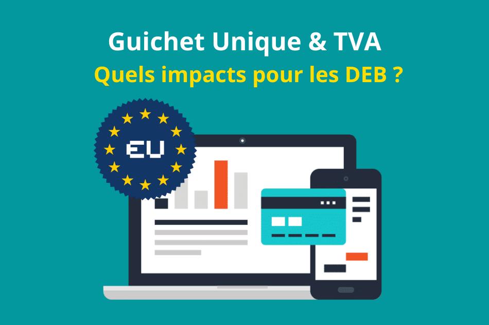 Réforme du Guichet Unique TVA : quels impacts pour les DEB ?