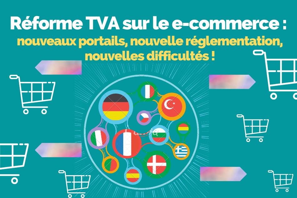 Réforme TVA sur le e-commerce : nouveaux portails, nouvelle réglementation, nouvelles difficultés !