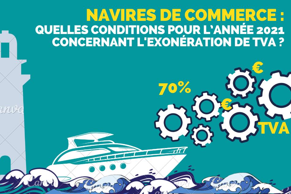 Exonération de TVA pour les navires de commerce : quelles conditions pour l'année 2021?