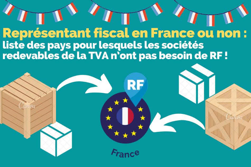 Liste des pays pour lesquels les sociétés redevables de la TVA n'ont pas besoin d'un représentant fiscal en France