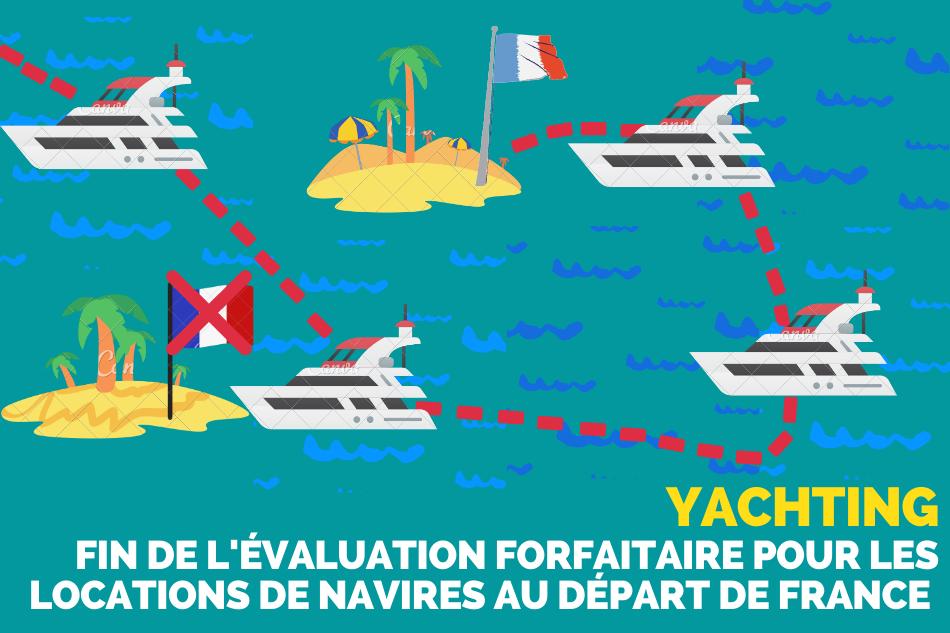 Location de navires au départ de France : l'évaluation forfaitaire disparait !
