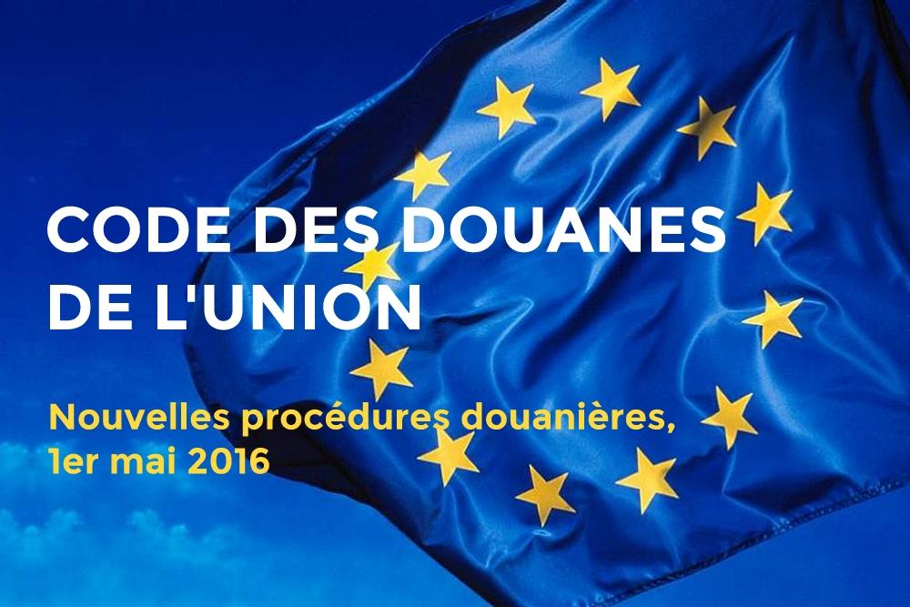 Le Code des Douanes de l'Union entre en vigueur au 1er mai 2016